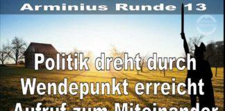 Arminius Runde 13 - Politik dreht durch - Wendepunkt erreicht - Aufruf zum Miteinander