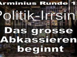 Arminius Runde 12 - Politik-Irrsinn - Das grosse Abkassieren beginnt