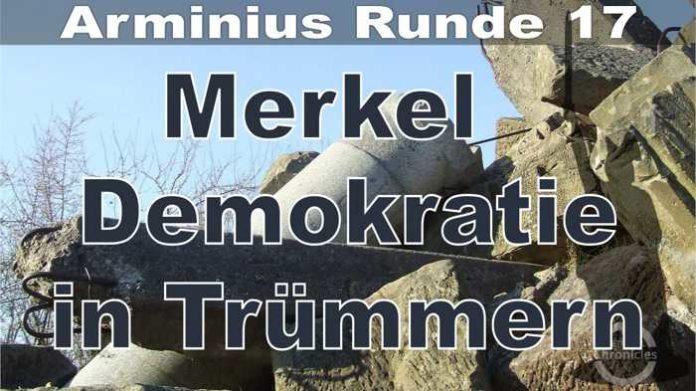 Arminius Runde 17 - Merkel Demokratie in Trümmern